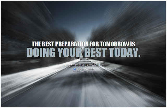 "H Jackson Brown Quote (""The best preparation for tomorrow is doing your best today"") transposed on blurry road image"