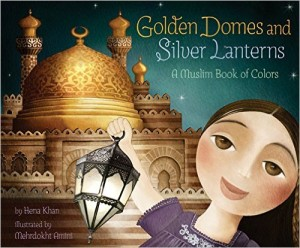 Golden Domes and Silver Lanterns: A Muslim Book of Colors by Hena Kahn